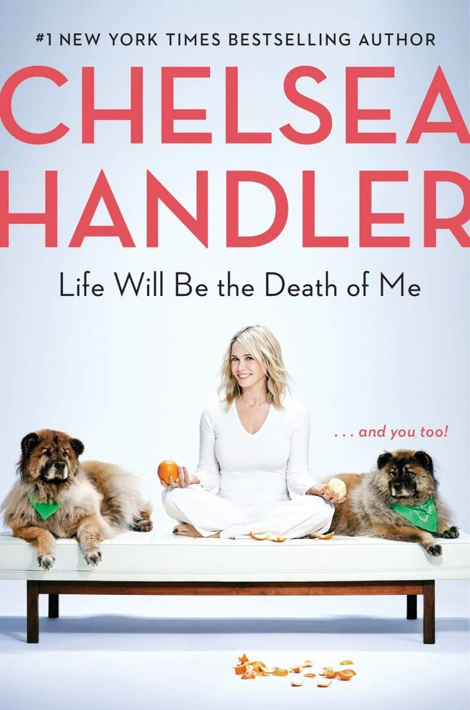 Life Will Be the Death of Me… and You Too! by Chelsea Handler « A